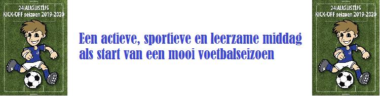 24 augustus   Kick-off seizoen jeugdafdeling   aanvang 12:30 uur   einde 17:00 uur